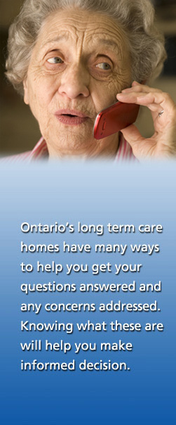 Ontario's long term care homes have many ways to help get your questions answered and any concerns addressed.