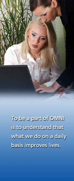 To be a part of OMNI is to understand that what we do on a daily basis improves lives